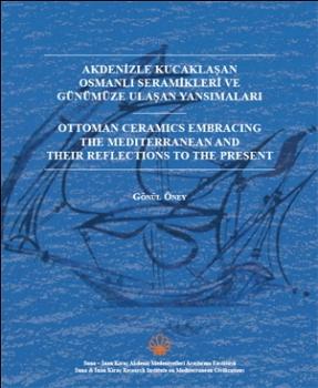 Akdenizle Kucaklaşan Osmanlı Seramikleri ve Günümüze Ulaşan Yansımaları