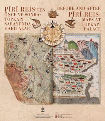 Piri Reis'ten Önce ve Sonra Topkapı Sarayı'nda Haritalar