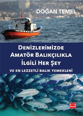 Denizlerimizde Amatör Balıkçılıkla İlgili Her Şey (Ve En Lezzetli Balık Yemekleri)