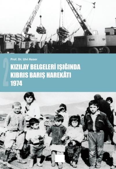 KIZILAY BELGELERİ IŞIĞINDA KIBRIS BARIŞ HAREKÂTI 1974