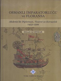 Osmanlı İmparatorluğu ve Floransa: Akdeniz'de Diplomasi, Ticaret ve Korsanlık 1453-1599
