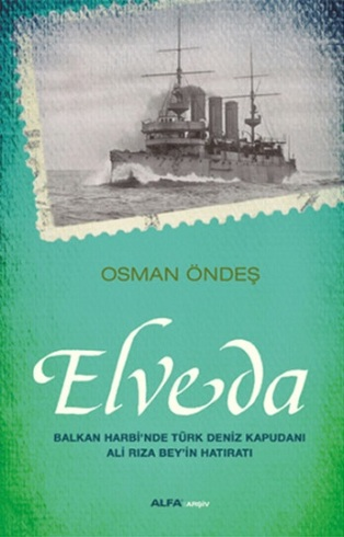Elveda Balkan Harbi'nde- Türk Deniz Kapudanı Ali Rıza Bey'in Hatıratı