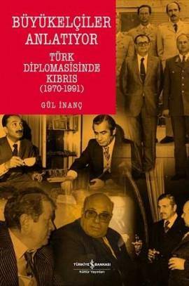 Büyükelçiler Anlatıyor – Türk Diplomasisinde Kıbrıs (1970-1991)