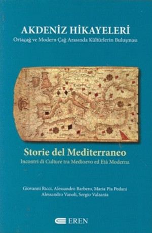 kdeniz Hikayeleri. Ortaçağ ve Modern Çağ Arasında Kültürlerin Buluşması - Storie del Mediterraneo. Incontri di Culture tra Medioevo ed Età Moderna
